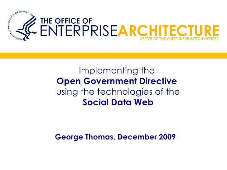 Implementing the   Open Government Directive  using the technologies of the Social Data Web George Thomas, December 2009