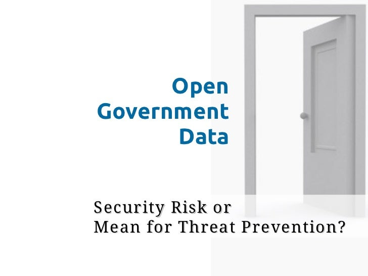 OpenGovernment      DataSecurity Risk orMean for Threat Prevention?