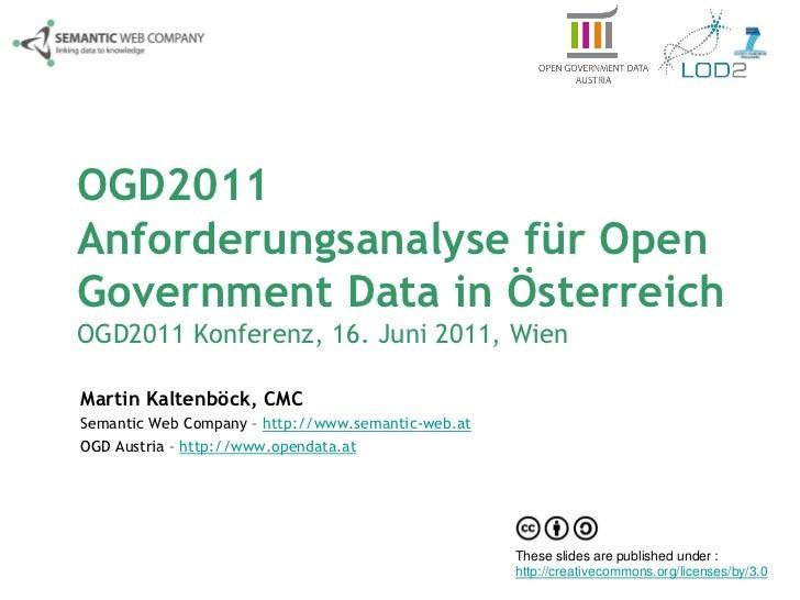 OGD2011Anforderungsanalyse für OpenGovernment Data in ÖsterreichOGD2011 Konferenz, 16. Juni 2011, WienMartin Kaltenböck, C...