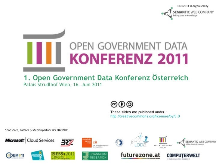 1. Open Government Data Konferenz Österreich Palais Strudlhof Wien, 16. Juni 2011 OGD2011 is organised by Sponsoren, Partn...