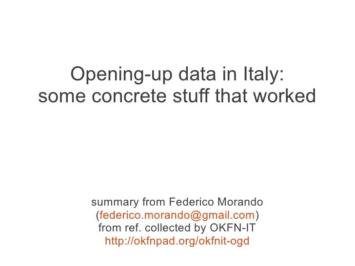 Opening-up data in Italy:some concrete stuff that worked     summary from Federico Morando      (federico.morando@gmail.co...