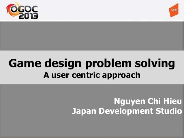 Nguyen Chi Hieu Japan Development Studio Game design problem solving A user centric approach