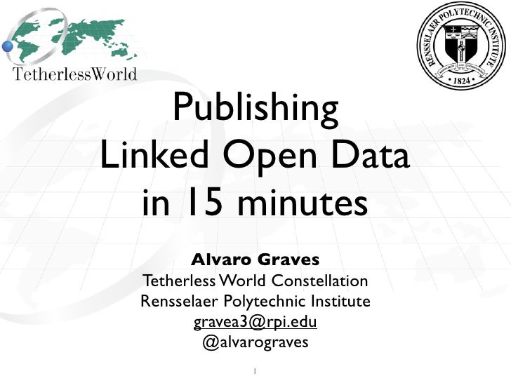 PublishingLinked Open Data   in 15 minutes        Alvaro Graves  Tetherless World Constellation  Rensselaer Polytechnic In...