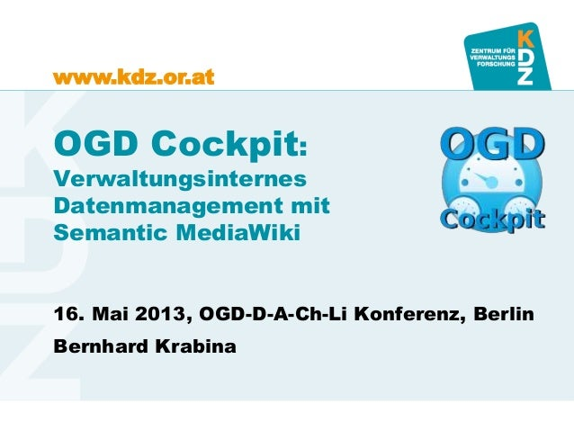www.kdz.or.atOGD Cockpit:VerwaltungsinternesDatenmanagement mitSemantic MediaWiki16. Mai 2013, OGD-D-A-Ch-Li Konferenz, Be...