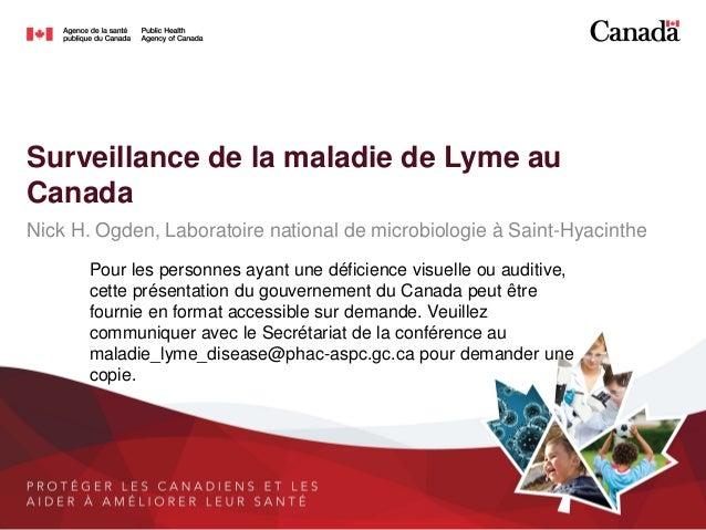Surveillance de la maladie de Lyme au Canada Nick H. Ogden, Laboratoire national de microbiologie à Saint-Hyacinthe Pour l...