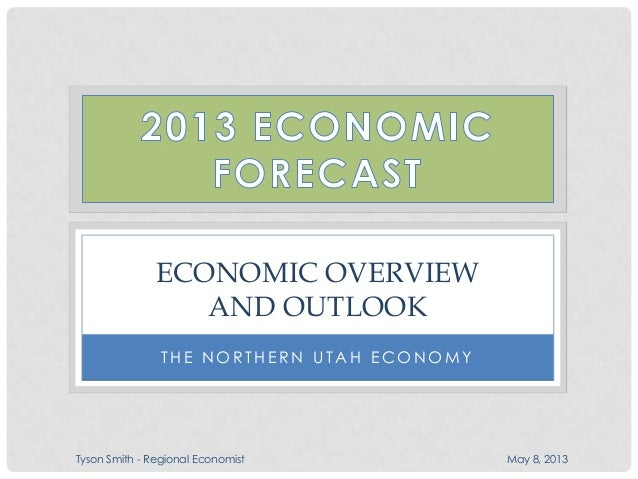 T H E N O R T H E R N U T A H E C O N O M YECONOMIC OVERVIEWAND OUTLOOKTyson Smith - Regional Economist May 8, 2013