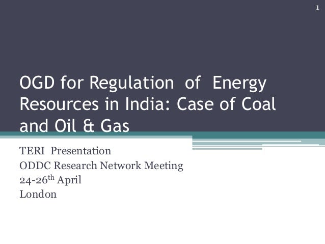OGD for Regulation of EnergyResources in India: Case of Coaland Oil & GasTERI PresentationODDC Research Network Meeting24-...