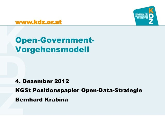 www.kdz.or.atOpen-Government-Vorgehensmodell4. Dezember 2012KGSt Positionspapier Open-Data-StrategieBernhard Krabina