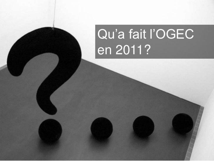 Qu'a fait l'OGECen 2011?