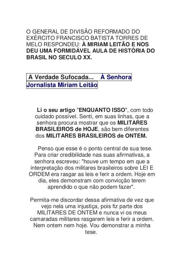 O GENERAL DE DIVISÃO REFORMADO DO EXÉRCITO FRANCISCO BATISTA TORRES DE MELO RESPONDEU: À MIRIAM LEITÃO E NOS DEU UMA FORMI...