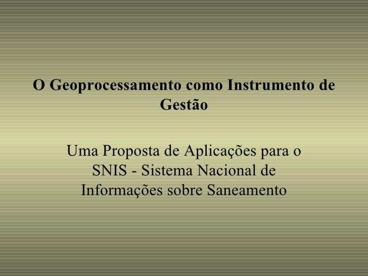 O Geoprocessamento como Instrumento de Gestão Uma Proposta de Aplicações para o SNIS - Sistema Nacional de Informações sob...