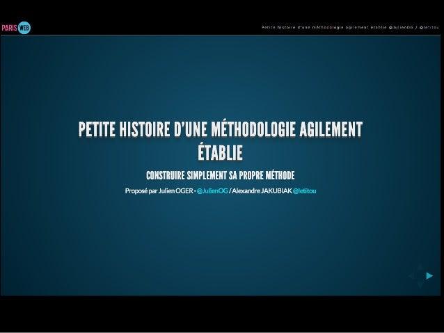 Parisweb 2014 - Petite histoire d'une méthode agilement établie