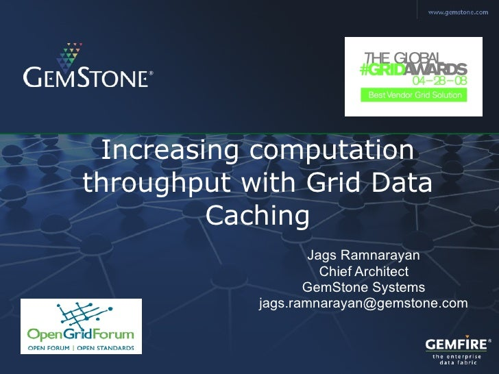 Increasing computation throughput with Grid Data Caching Jags Ramnarayan Chief Architect GemStone Systems [email_address]