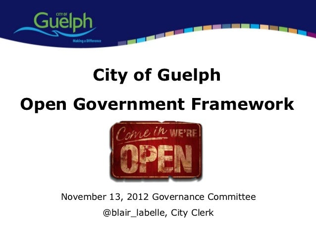 City of GuelphOpen Government Framework   November 13, 2012 Governance Committee           @blair_labelle, City Clerk