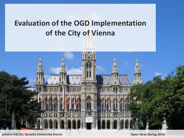 Evaluation of the OGD Implementation of the City of Vienna  Johann Höchtl, Danube University Krems  Open Data Dialog 2013