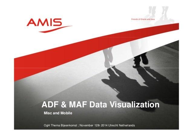 ADF & MAF Data Visualization  Misc and Mobile  OgH Thema Bijeenkomst ; November 12th 2014 Utrecht Netherlands