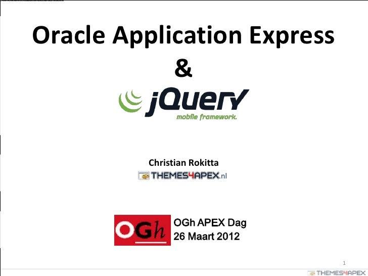 Oracle Application Express            &         Christian Rokitta                         .nl               OGh APEX Dag  ...
