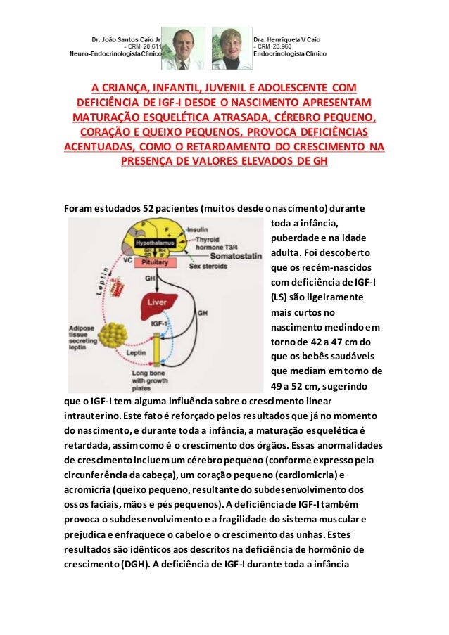 A CRIANÇA, INFANTIL, JUVENIL E ADOLESCENTE COM DEFICIÊNCIA DE IGF-I DESDE O NASCIMENTO APRESENTAM MATURAÇÃO ESQUELÉTICA AT...
