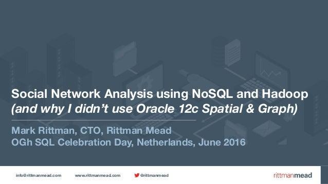 info@rittmanmead.com www.rittmanmead.com @rittmanmead Social Network Analysis using NoSQL and Hadoop (and why I didn't us...
