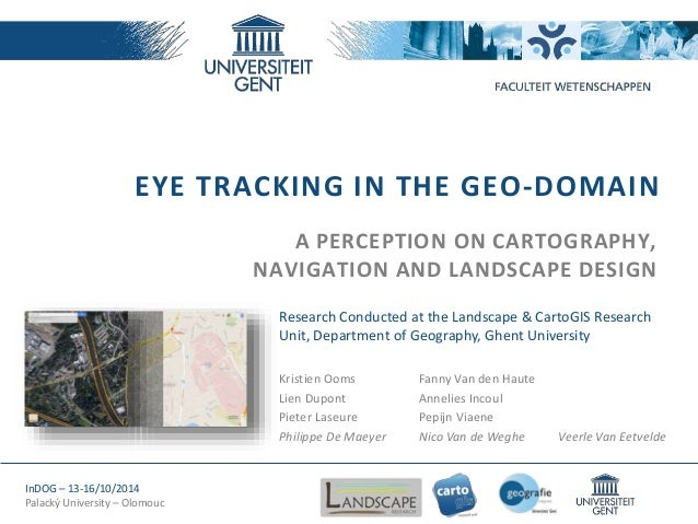EYE TRACKING IN THE GEO-DOMAIN  A PERCEPTION ON CARTOGRAPHY,  NAVIGATION AND LANDSCAPE DESIGN  Research Conducted at the L...