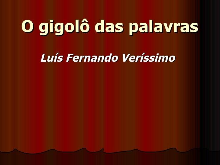 O gigolô das palavras Luís Fernando Veríssimo