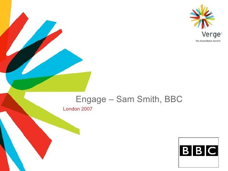 Engage – Sam Smith, BBC London 2007
