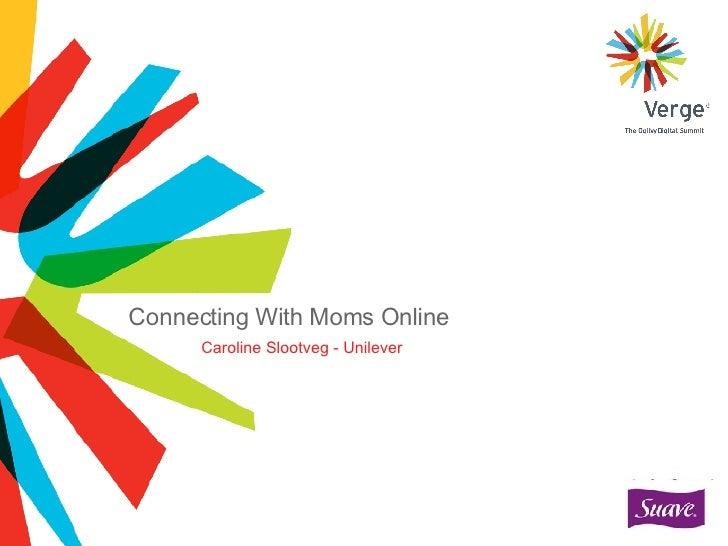 Connecting With Moms Online Caroline Slootveg - Unilever