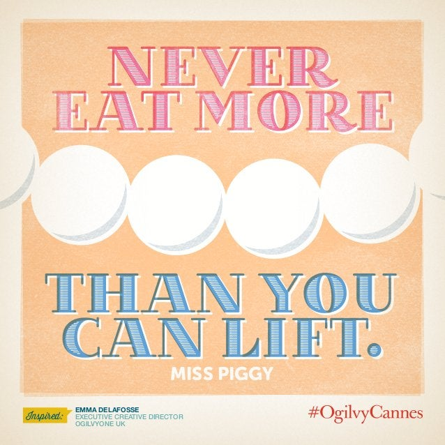 Emma DELAFosse Executive Creative Director OgilvyOne UK Inspired: than you can lift. than you can lift. Never eat more Nev...