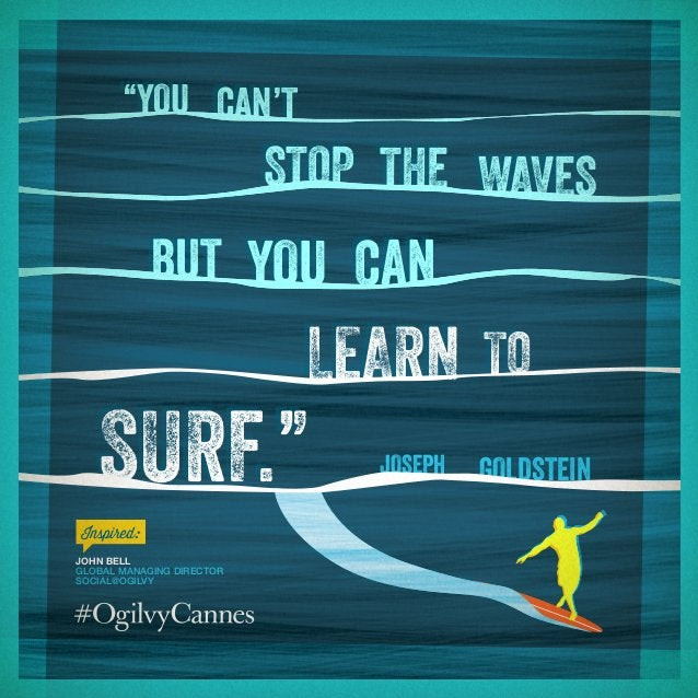 """John Bell Global Managing Director Social@Ogilvy """"You stop but learn Joseph can't the waves you can to Goldstein Inspired..."""