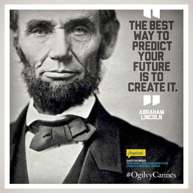 Gaston Bigio Regional Creative Director Ogilvy & Mather Latina Inspired: Thebest wayto predict your future isto createit. ...
