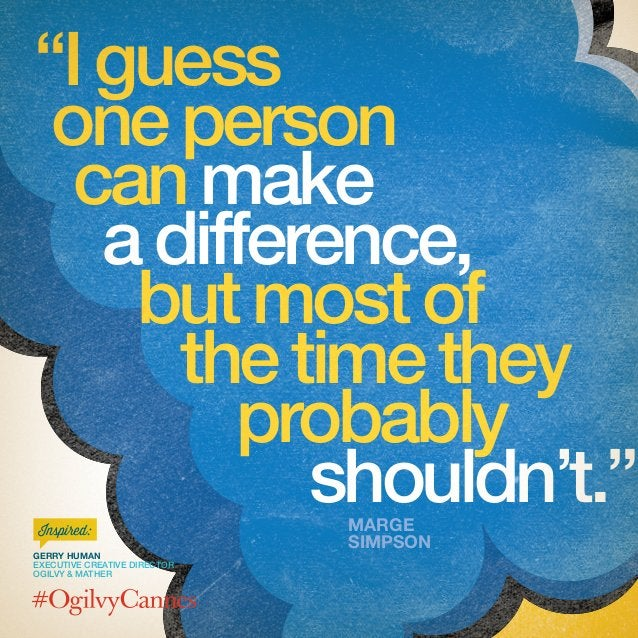 """Gerry Human Executive Creative Director Ogilvy & Mather Inspired: """"Iguess oneperson canmake adifference, butmostof thetime..."""