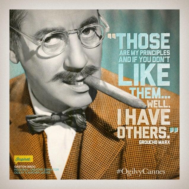 GrouchoMarx Gaston Bigio Regional Creative Director Ogilvy & Mather Latina Inspired: