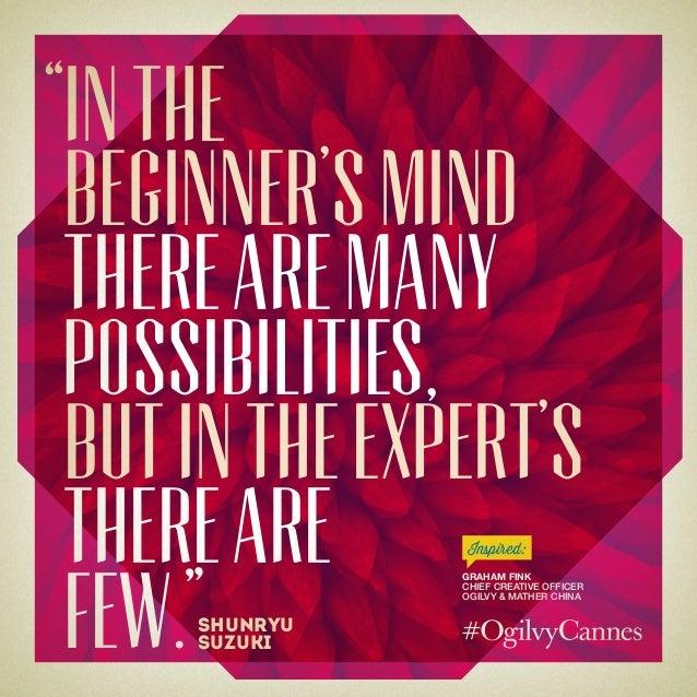 "Inthe beginner'smind therearemany possibilities, butintheexpert's thereare few."" "" Shunryu Suzuki Graham Fink Chief Creati..."