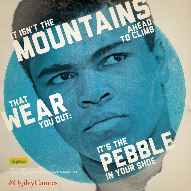 Fred Levron Executive Director/Digital Creative Director Ogilvy & Mather Inspired: ahead to climb It isn't the that you ou...