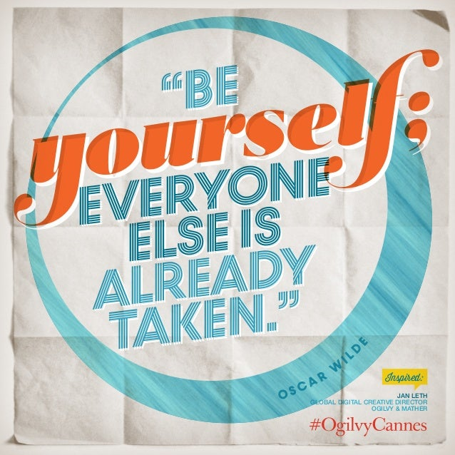 """""""BE everyone else is already taken."""" """"BE everyone else is already taken."""" Jan Leth Global Digital Creative Director Ogilvy..."""
