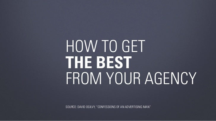 """How to get the best from your agency Source: DaviD ogilvy, """"confeSSionS of an aDvertiSing man"""""""