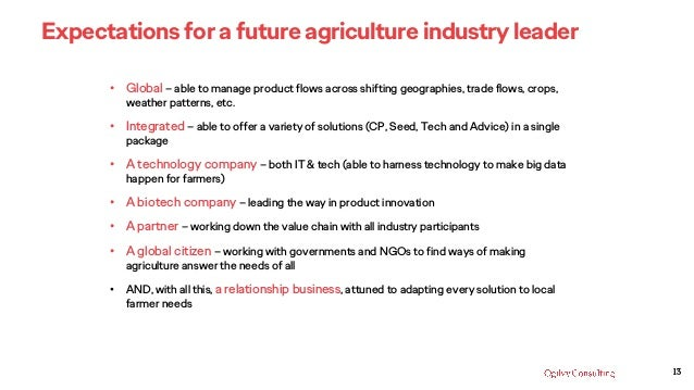 13 Expectations for a future agriculture industry leader • Global – able to manage product flows across shifting geographi...