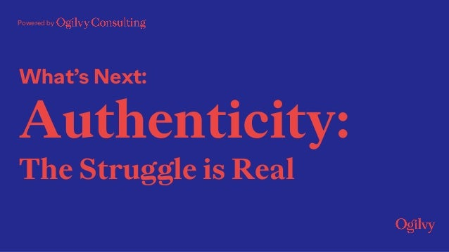 What's Next: Authenticity: The Struggle is Real Powered by