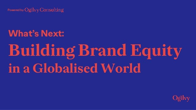 What's Next: Building Brand Equity in a Globalised World Powered by