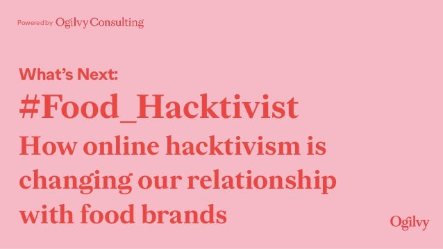 Powered by What's Next: #Food_Hacktivist How online hacktivism is changing our relationship with food brands