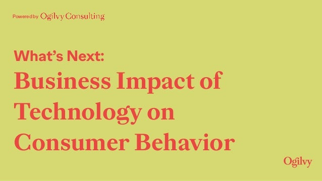 Powered by What's Next: Business Impact of Technology on Consumer Behavior