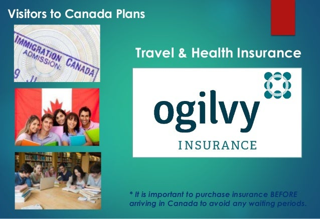 Travel & Health Insurance Visitors to Canada Plans * It is important to purchase insurance BEFORE arriving in Canada to av...