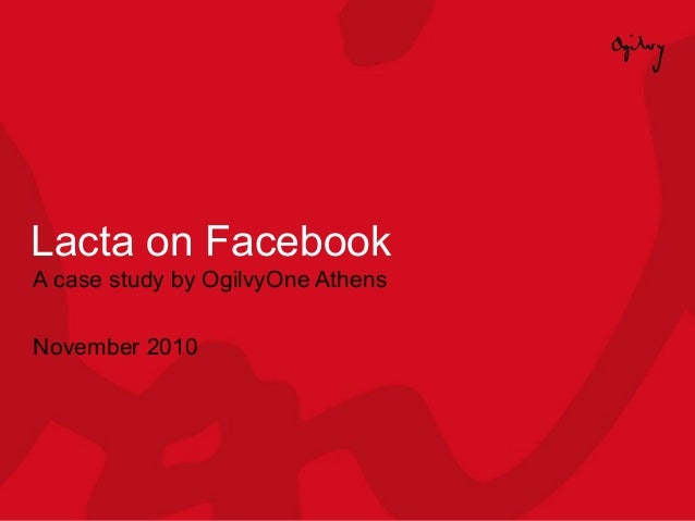 Lacta on Facebook A case study by OgilvyOne Athens November 2010