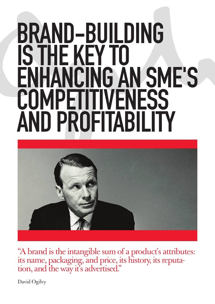 """BRAND-BUILDINGIS THE KEY TOENHANCING AN SMESCOMPETITIVENESSAND PROFITABILITY""""A brand is the intangible sum of a products a..."""