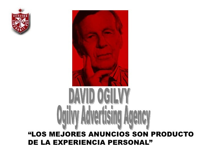 """DAVID OGILVY<br />Ogilvy Advertising Agency<br />""""LOS MEJORES ANUNCIOS SON PRODUCTO DE LA EXPERIENCIA PERSONAL""""<br />"""