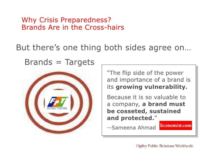 Why Crisis Preparedness?  Brands Are in the Cross-hairs  But there's one thing both sides agree on…   Brands = Targets    ...