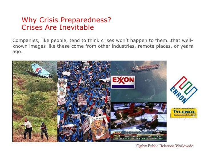 Why Crisis Preparedness?    Crises Are Inevitable Companies, like people, tend to think crises won't happen to them…that w...