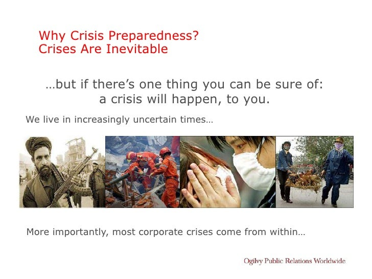 Why Crisis Preparedness?   Crises Are Inevitable      …but if there's one thing you can be sure of:              a crisis ...