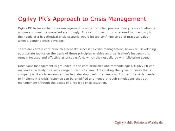 Ogilvy PR's Approach to Crisis Management Ogilvy PR believes that crisis management is not a formulaic process. Every cris...