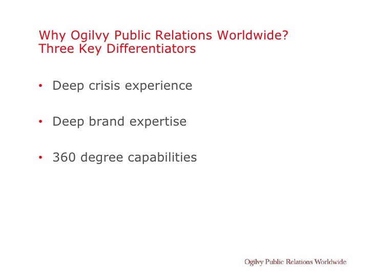 Why Ogilvy Public Relations Worldwide? Three Key Differentiators  • Deep crisis experience  • Deep brand expertise  • 360 ...